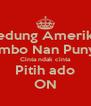 Gedung Amerika  Ambo Nan Punyo Cinta ndak cinta Pitih ado ON - Personalised Poster A4 size