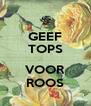 GEEF TOPS  VOOR ROOS - Personalised Poster A4 size
