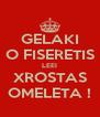 GELAKI O FISERETIS LEEI XROSTAS OMELETA ! - Personalised Poster A4 size