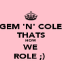 GEM 'N' COLE THATS HOW WE ROLE ;)  - Personalised Poster A4 size
