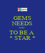 GEMS NEEDS YOU  TO BE A  * STAR * - Personalised Poster A4 size