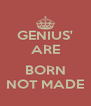 GENIUS' ARE  BORN NOT MADE - Personalised Poster A4 size