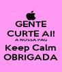 GENTE CURTE AI! A NOSSA PAG Keep Calm OBRIGADA - Personalised Poster A4 size