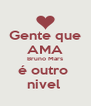 Gente que AMA Bruno Mars é outro  nivel  - Personalised Poster A4 size