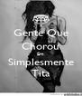 Gente Que Chorou Em Simplesmente Tita - Personalised Poster A4 size