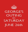 GEORGE'S OUTING ON SATURDAY JUNE 26th - Personalised Poster A4 size