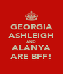 GEORGIA ASHLEIGH AND ALANYA ARE BFF! - Personalised Poster A4 size