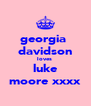 georgia  davidson loves  luke moore xxxx - Personalised Poster A4 size