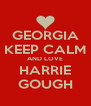 GEORGIA KEEP CALM AND LOVE HARRIE GOUGH - Personalised Poster A4 size