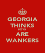 GEORGIA THINKS BOYS  ARE WANKERS - Personalised Poster A4 size