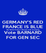 GERMANY'S RED FRANCE IS BLUE My Name Doesn't Rhyme with Anything Vote BARNARD FOR GEN SEC - Personalised Poster A4 size