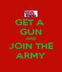 GET A  GUN AND JOIN THE ARMY - Personalised Poster A4 size