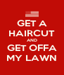 GET A HAIRCUT AND GET OFFA MY LAWN - Personalised Poster A4 size