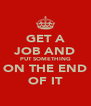 GET A JOB AND PUT SOMETHING ON THE END OF IT - Personalised Poster A4 size