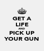 GET A LIFE AND PICK UP YOUR GUN - Personalised Poster A4 size
