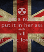 get a nuke put it in her ass AND kill that sonic lovin bitch  - Personalised Poster A4 size
