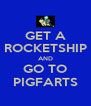 GET A ROCKETSHIP AND GO TO PIGFARTS - Personalised Poster A4 size