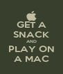 GET A SNACK AND PLAY ON A MAC - Personalised Poster A4 size