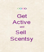 Get Active and Sell  Scentsy - Personalised Poster A4 size