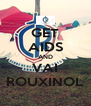 GET AIDS AND VAI ROUXINOL - Personalised Poster A4 size