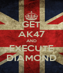 GET AK47 AND EXECUTE DIAMOND - Personalised Poster A4 size