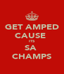 GET AMPED CAUSE  ITS SA  CHAMPS - Personalised Poster A4 size
