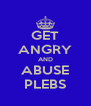 GET ANGRY AND ABUSE PLEBS - Personalised Poster A4 size