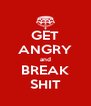 GET ANGRY and BREAK SHIT - Personalised Poster A4 size