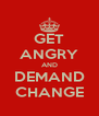 GET ANGRY AND DEMAND CHANGE - Personalised Poster A4 size