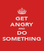 GET ANGRY AND DO SOMETHING - Personalised Poster A4 size
