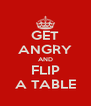 GET ANGRY AND FLIP A TABLE - Personalised Poster A4 size
