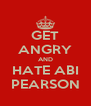 GET ANGRY AND HATE ABI PEARSON - Personalised Poster A4 size