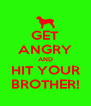 GET ANGRY AND HIT YOUR BROTHER! - Personalised Poster A4 size