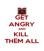 GET ANGRY AND KILL  THEM ALL - Personalised Poster A4 size