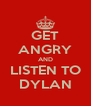 GET ANGRY AND LISTEN TO DYLAN - Personalised Poster A4 size