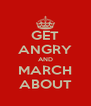 GET ANGRY AND MARCH ABOUT - Personalised Poster A4 size