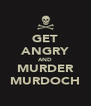 GET ANGRY AND MURDER MURDOCH - Personalised Poster A4 size