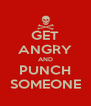 GET ANGRY AND PUNCH SOMEONE - Personalised Poster A4 size