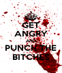 GET ANGRY AND PUNCH THE BITCHES - Personalised Poster A4 size