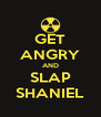 GET ANGRY AND SLAP SHANIEL - Personalised Poster A4 size