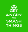 GET ANGRY AND SMASH THINGS - Personalised Poster A4 size