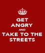 GET ANGRY AND TAKE TO THE STREETS - Personalised Poster A4 size