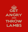 GET ANGRY AND THROW LAMBS - Personalised Poster A4 size