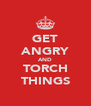 GET ANGRY AND TORCH THINGS - Personalised Poster A4 size
