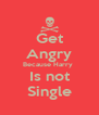 Get Angry Because Harry  Is not Single - Personalised Poster A4 size