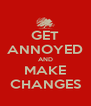 GET ANNOYED AND MAKE CHANGES - Personalised Poster A4 size