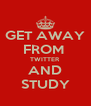 GET AWAY FROM  TWITTER AND STUDY - Personalised Poster A4 size