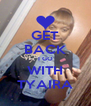 GET BACK I GO WITH TYAIRA - Personalised Poster A4 size