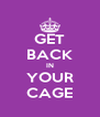 GET BACK IN YOUR CAGE - Personalised Poster A4 size