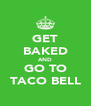 GET BAKED AND GO TO TACO BELL - Personalised Poster A4 size
